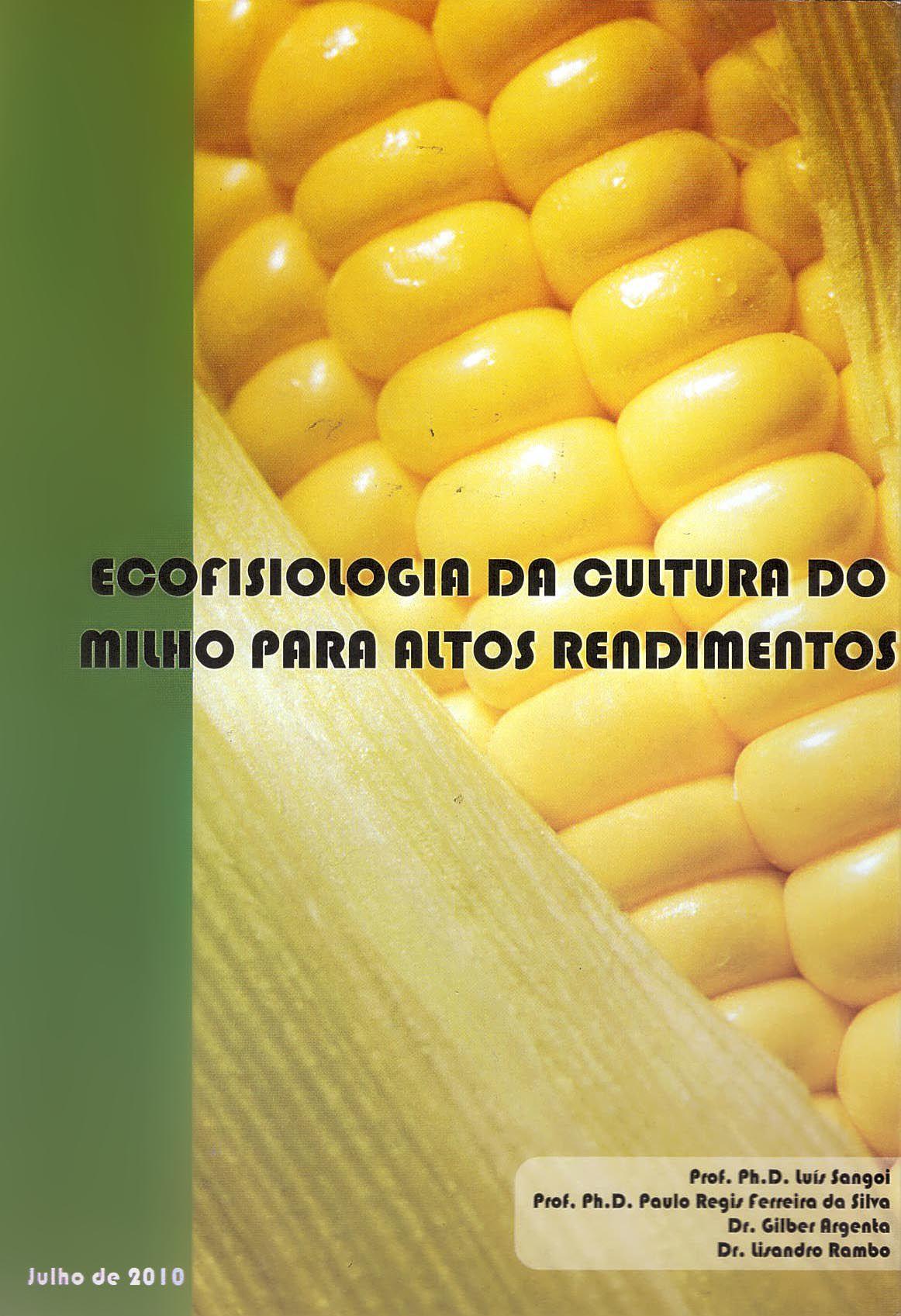 Ecofisiologia da Cultura do Milho Para Altos Rendimentos