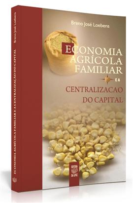 Economia Agrícola Familiar e a Centralização do Capital