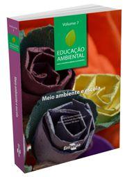 Educação Ambiental - Vol. 7 - Meio Ambiente e a Escola