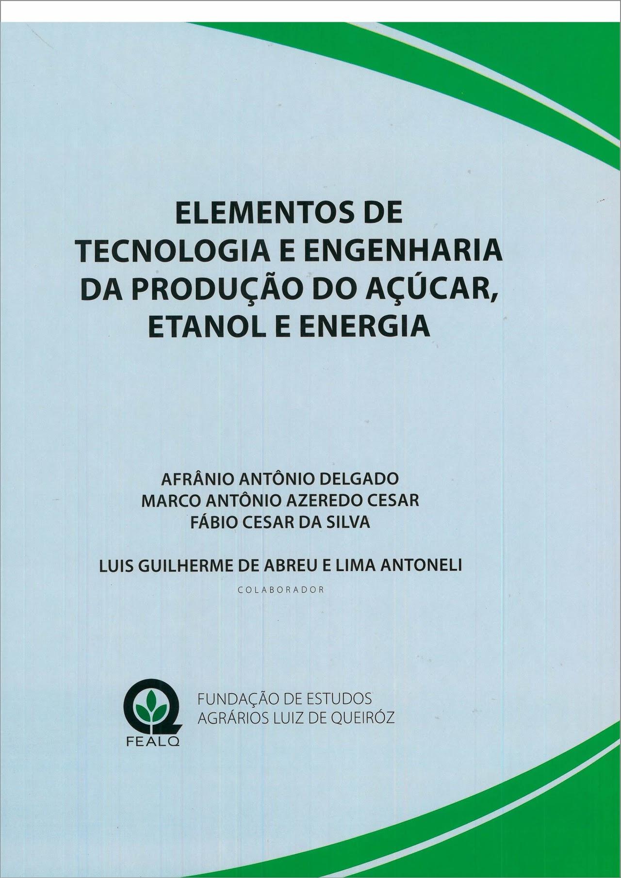 Elementos de Tecnologia e Engenharia da Produção do Açúcar, Etanol e Energia