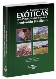 Espécies Vegetais Exóticas com Potencialidades para o Semi-Árido Brasileiro