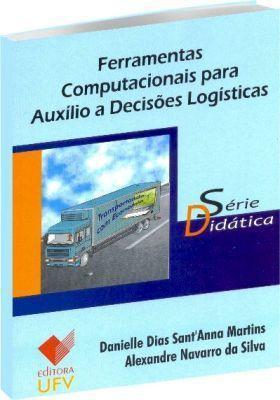 Ferramentas Computacionais Para Auxilio a Decisões Logísticas - Série Didática