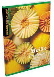 Frutas do Brasil - Melão Produção: Aspectos Técnicos
