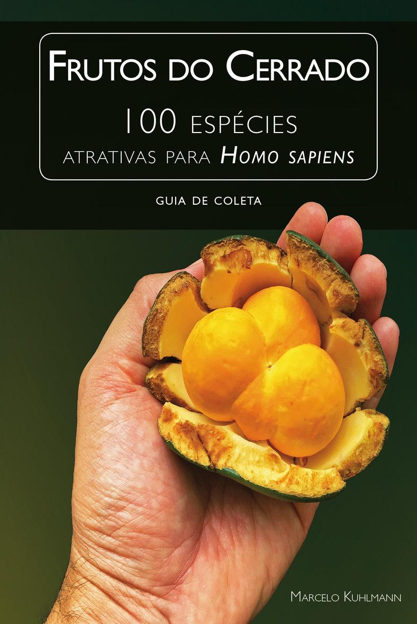 Frutos do Cerrado - 100 Espécies Atrativas para Homo Sapiens