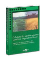 Futuro do Melhoramento Genético Vegetal no Brasil, O - Impactos da Biotecnologia e das Leis de Proteção de Conhecimento