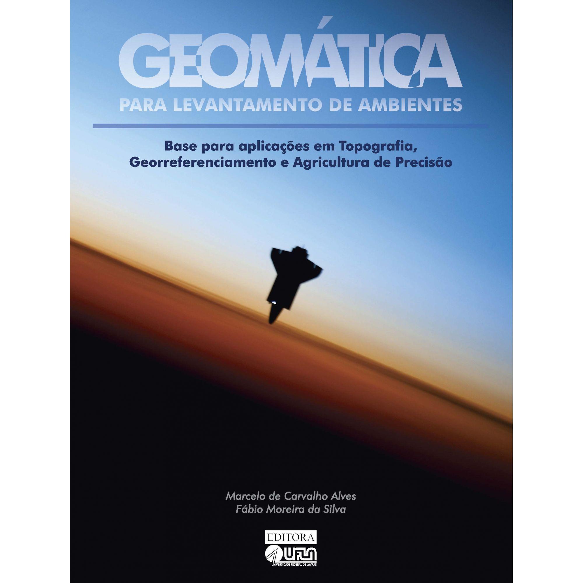 Geomática para Levantamento de Ambientes - Base para Aplicações em Topografia, Georreferenciamento e Agricultura de Precisão