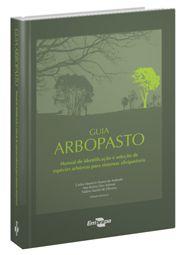 Guia Arbopasto - Manual de Identificação e Seleção de Espécies Arbóreas Para Sistemas Silvipastoris