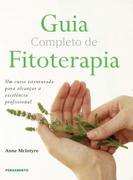 Guia Completo de Fitoterapia: Um curso estruturado para alcançar a excelência profissional.