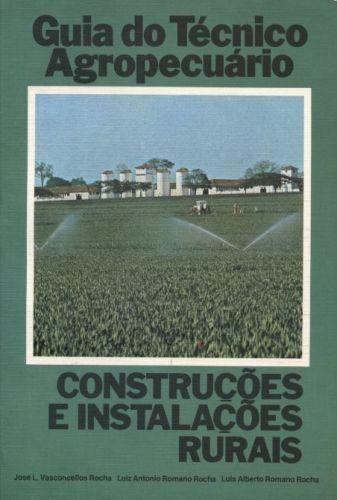 Guia do Técnico Agropecuário - Construções e Instalações Rurais