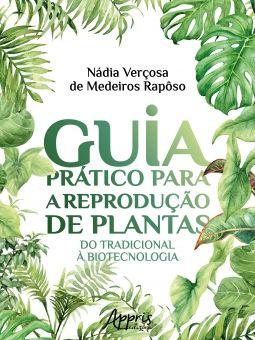 Guia Prático Para a Reprodução de Plantas - Do Tradicional à Biotecnologia