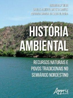 História Ambiental - Recursos Naturais e Povos Tradicionais no Semiárido Nordestino