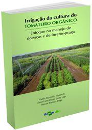 Irrigação da Cultura do Tomateiro orgânico - Enfoque no Manejo de Doenças e de Insetos-Praga