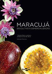 Maracujá - do Cultivo à Comercialização