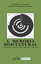 Memória Biocultural, A - A Importância Ecológica das Sabedorias Tradicionais
