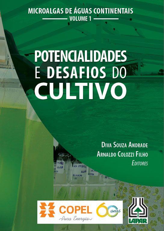 Microalgas de Águas Continentais - Vol. 1 - Potencialidades e Desafios do Cultivo