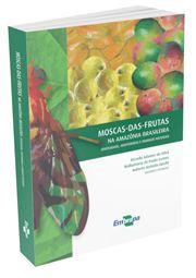 Moscas-das-Frutas na Amazônia Brasileira - Diversidade, Hospedeiros e Inimigos Naturais