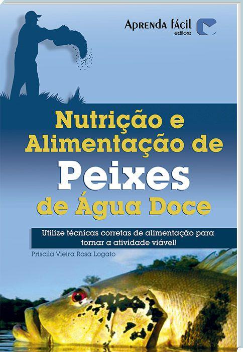 Nutrição e Alimentação de Peixes em Água Doce