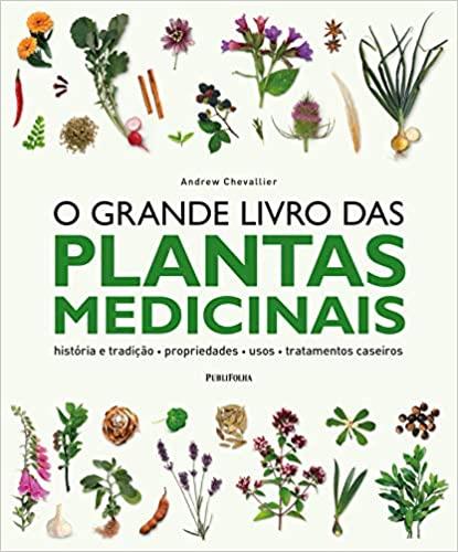 O Grande Livro da Plantas Medicinais.história e tradição, propriedades, usos, tratamentos caseiros