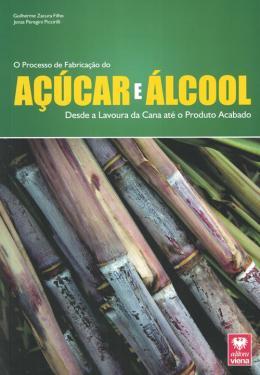 O Processo de Fabricação do Açúcar e Álcool Desde a Lavoura da Cana até o Produto Acabado