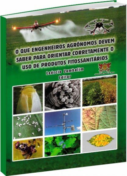 O Que Engenheiros Agrônomos devem saber para Orientar Corretamente o Uso de Produtos Fitossanitários - 5ª edição ampliada