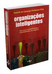 Organizações Inteligentes - Guia para a Competitividade e Sustentabilidade nos Negócios