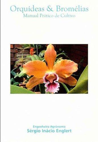 Orquideas & Bromélias - Manual Prático de Cultivo