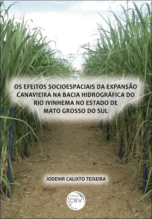 OS EFEITOS SOCIOESPACIAIS DA EXPANSÃO CANAVIEIRA NA BACIA HIDROGRÁFICA DO RIO IVINHEMA NO ESTADO DE MATO GROSSO DO SUL