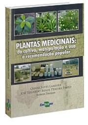 Plantas Medicinais - do Cultivo, Manipulação e uso à Recomendação Popular