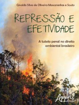 Repressão e Efetividade - A Tutela Penal no Direito Ambiental Brasileiro