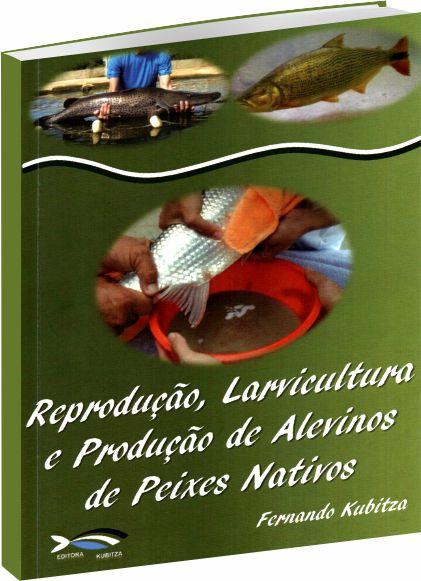 Reprodução Larvicultura e Produção de Alevinos de Peixe Nativos