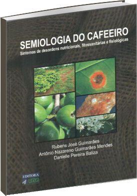 Semiologia do Cafeeiro - Sintomas de Desordens Nutricionais, Fitossanitárias e Fisiológicas