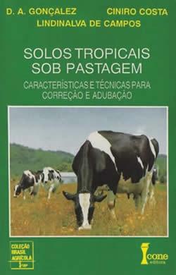 Solos Tropicais Sob Pastagem. Características e Técnicas Para Correção e Adubação