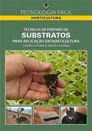 Técnicas de Preparo de substratos para Aplicação em Horticultura (olericultura e fruticultura)