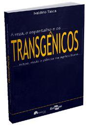 Transgênicos- A Reza, o Espantalho e os Mitos, Medo e Ciência na Agricultura