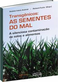 Transgênicos - As Sementes do Mal - A silenciosa contaminação de Solos e Alimentos