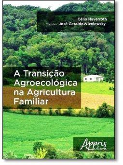 Transição Agroecológica  na Agricultura Familiar, A