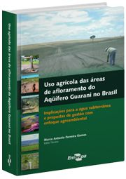 Uso Agrícola das Áreas de Afloramento do Aquífero Guarani no Brasil - Implicações para a Água Subterrânea e Propostas de Gestão com Enfoque Agroambiental