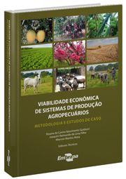 Viabilidade Econômica de Sistemas de Produção Agropecuários - Metodologia e Estudos de Caso
