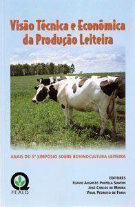 Visão Técnica e Econômica da Produção Leiteira - Anais do 5° Simpósio Sobre Bovinocultura Leiteira