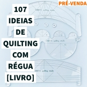 107 Ideias de Quilting com Régua - livro [PRÉ-VENDA]