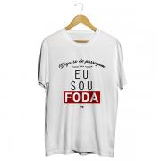 Camiseta - DIGA-SE DE PASSAGEM, EU SOU FODA. Masculino