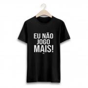 Camiseta - EU NÃO JOGO MAIS! Masculino