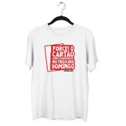 Camiseta - FORCEI O CARTÃO, TENHO COMPROMISSO NO PRÓXIMO DOMINGO