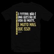 Camiseta - FUTEBOL NÃO É UMA QUESTÃO DE VIDA OU MORTE. Masculino