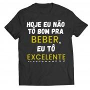 Camiseta - Hoje não estou bom para beber, estou excelente