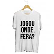 Camiseta - JOGOU ONDE FERA? Masculino