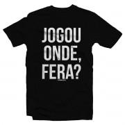 Camiseta - JOGOU ONDE FERA? - PRETA. Masculino