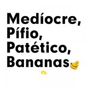Camiseta - MEDÍOCRE, PÍFIO, PATÉTICO, BANANAS. Masculino
