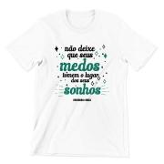 Camiseta - NÃO DEIXE QUE SEUS MEDOS TOMEM O LUGAR DOS SEUS SONHOS