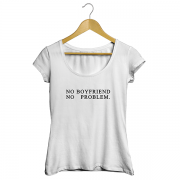 Camiseta - NO BOYFRIEND, NO PROBLEM. Feminino